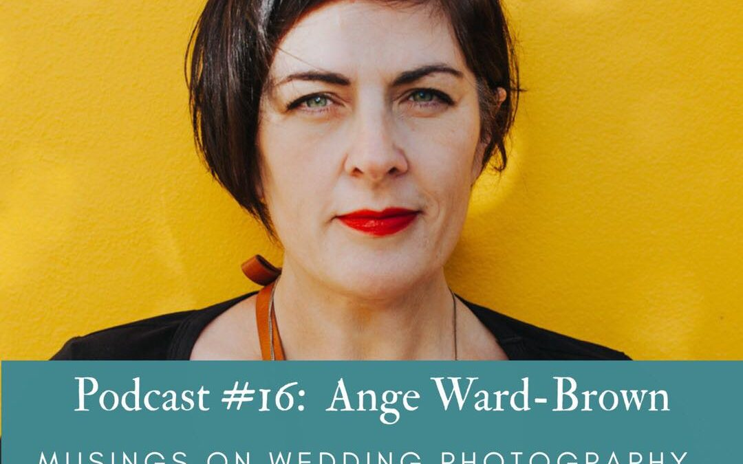 #16  Ange Ward-Brown:  Musings on wedding photography, tintypes…and ruffs