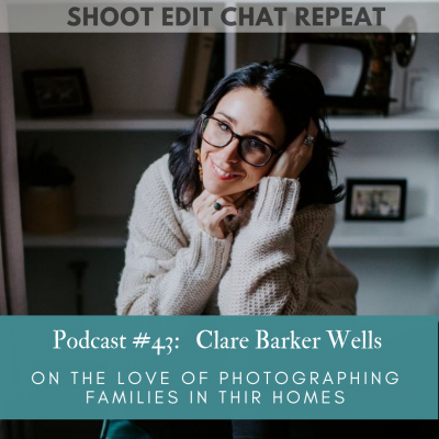 #43  Clare Barker Wells:  On the love of photographing families in their homes