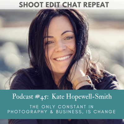 #45  Kate Hopewell-Smith:  The only constant in photography & business is change