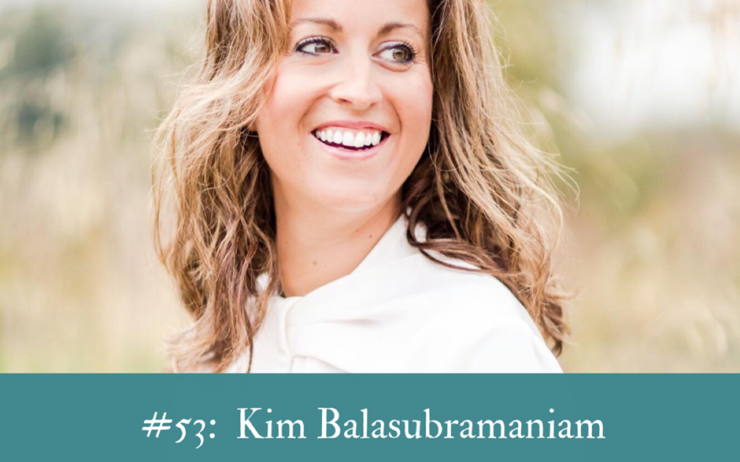 #53 Kim Balasubramaniam: How to attract your ideal clients