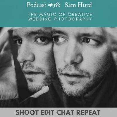 #58 Sam Hurd:  The magic of creative wedding photography