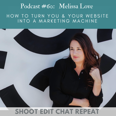 #60 Melissa Love: How to turn you & your website into a marketing machine