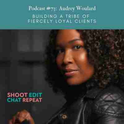 #73:  Building a tribe of loyal clients with Audrey Woulard